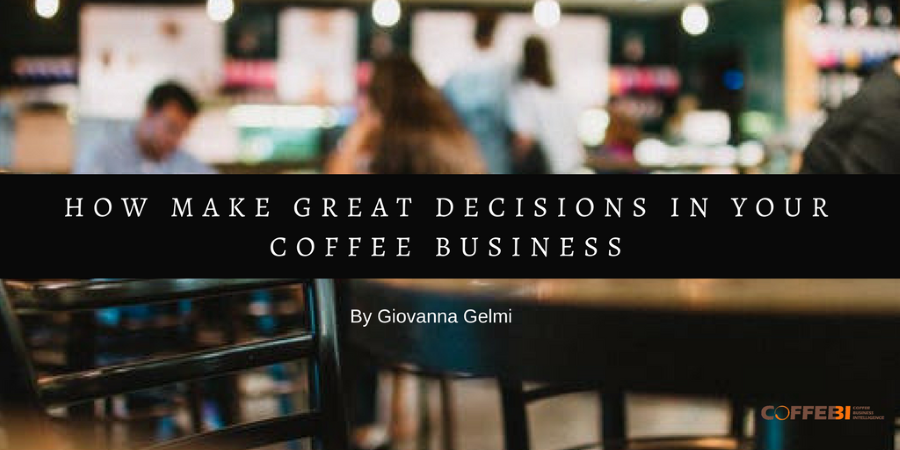 How Make Great Decisions In Your Coffee Business