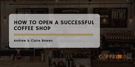 How to Open A Successful Coffee Shop