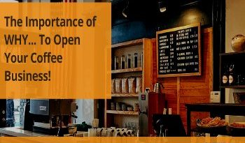 The importance of Why... to open your coffee business
