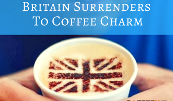 Britain Surrenders To Coffee Charm