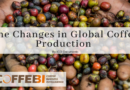 The Changes in Global Coffee Production in the First Few Months of 2018