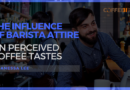 The Influence of Barista Attire on Perceived Coffee Tastes