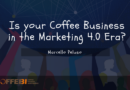 Is your Coffee Business in the Marketing 4.0 Era?