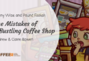 Penny Wise and Pound Foolish: The Mistakes of a Bustling Coffee Shop