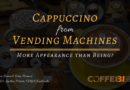 Cappuccino from Vending Machines – More Appearance than Being?