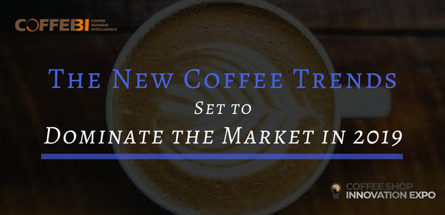 The New Coffee Trends Set to Dominate the Market in 2019