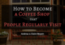 How to Become a Coffee Shop that People Regularly Visit