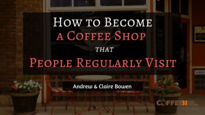 How to Become One a Coffee Shop that People Regularly Visit