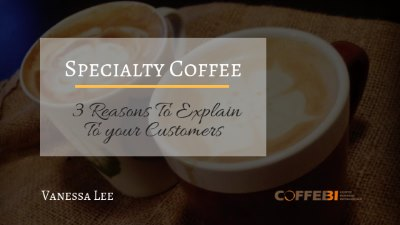 Specialty Coffee_ 3 Reasons To Explain To your Customers