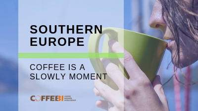Southern Europe, Coffee Is A Slowly Moment