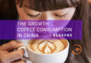 China, 7 reasons why coffee consumption is growing