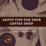 Which Coffee Types Should You Offer As Per Your Customer's Demand?